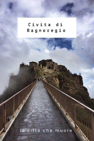 Civita di Bagnoregio la città che muore