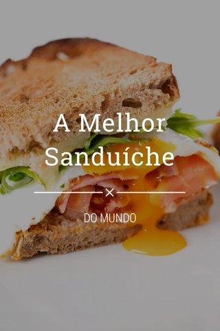 A Melhor Sanduíche DO MUNDO