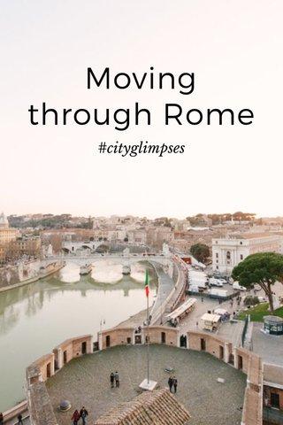 Moving through Rome #cityglimpses