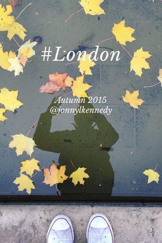 #London Autumn 2015 @jonnylkennedy