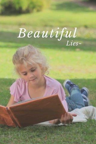 Beautiful Lies~