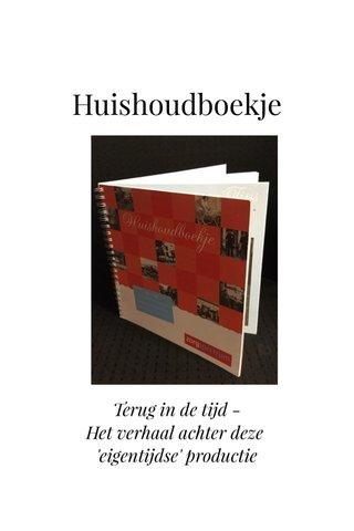 Huishoudboekje Terug in de tijd - Het verhaal achter deze 'eigentijdse' productie