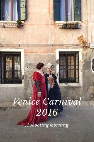 Venice Carnival 2016 A shooting morning