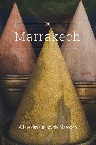 Marrakech A few days in lovely Marocco