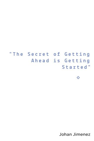 """The Secret of Getting Ahead is Getting Started"""