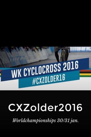 CXZolder2016 Worldchampionships 30/31 jan.