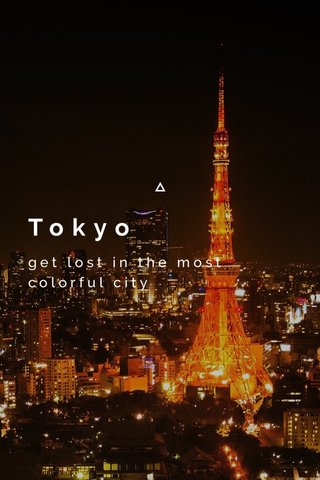 Tokyo get lost in the most colorful city