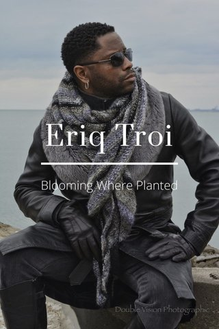 Eriq Troi Blooming Where Planted