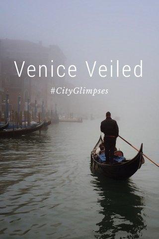 Venice Veiled #CityGlimpses
