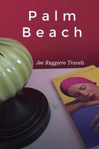 P a l m B e a c h Joe Ruggiero Travels