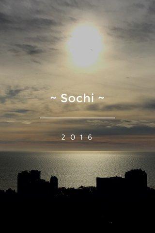 ~ Sochi ~ 2016
