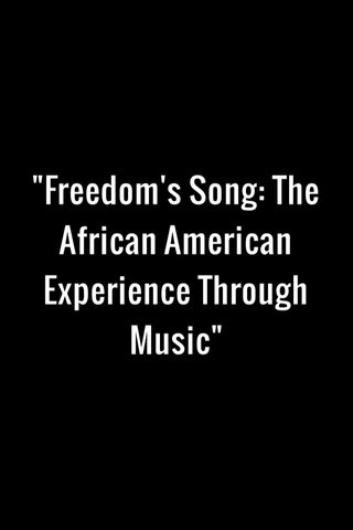 """""""Freedom's Song: The African American Experience Through Music"""""""