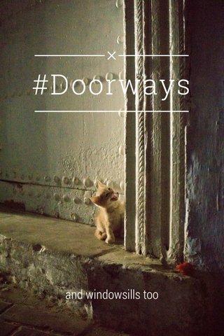 #Doorways and windowsills too
