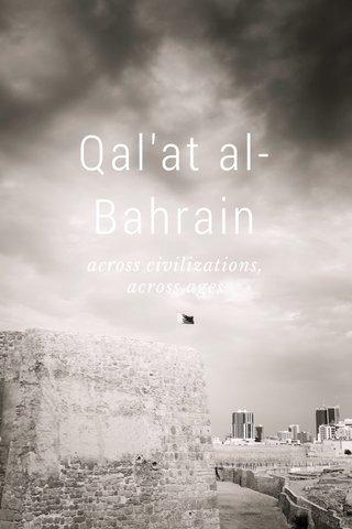 Qal'at al-Bahrain across civilizations, across ages