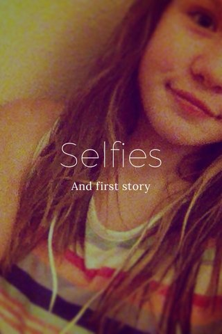 Selfies And first story