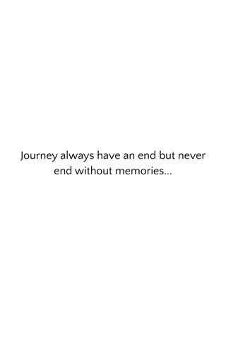 Journey always have an end but never end without memories...
