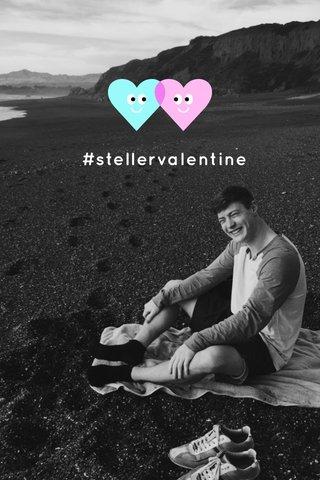 #stellervalentine