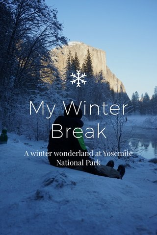My Winter Break A winter wonderland at Yosemite National Park