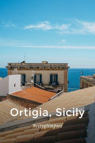 Ortigia, Sicily #cityglimpses