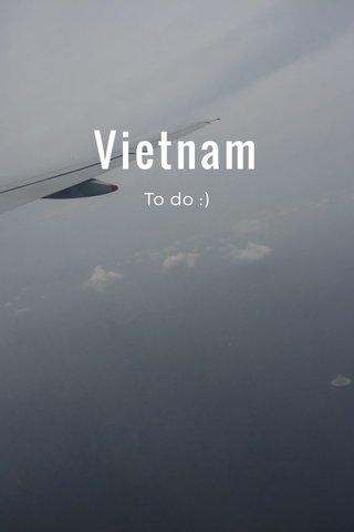 Vietnam To do :)