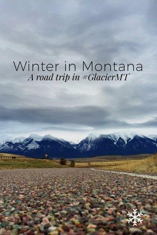 Winter in Montana A road trip in #GlacierMT