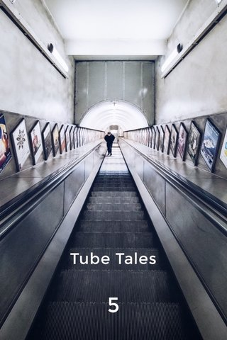 Tube Tales 5
