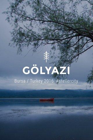 GÖLYAZI Bursa / Turkey 2016 #stellercity