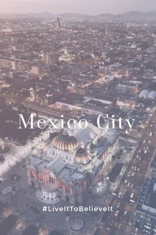 Mexico City #LiveItToBelieveIt