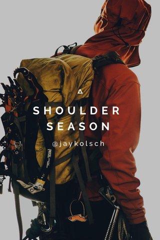 SHOULDER SEASON @jaykolsch