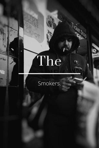 The Smokers.