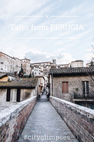 #cityglimpses Tales from PERUGIA