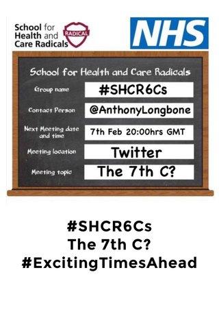 #SHCR6Cs The 7th C? #ExcitingTimesAhead