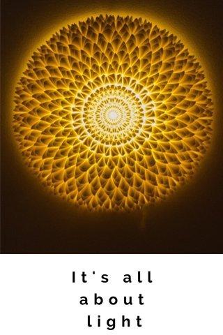 It's all about light It's all about light