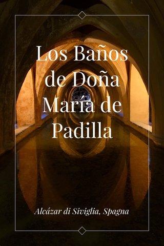 Los Baños de Doña María de Padilla Alcázar di Siviglia, Spagna