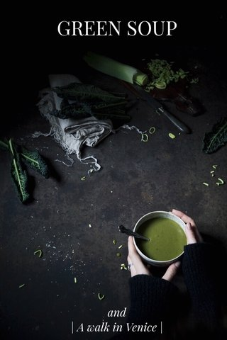 GREEN SOUP and | A walk in Venice |