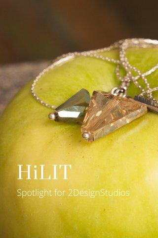 HiLIT Spotlight for 2DesignStudios