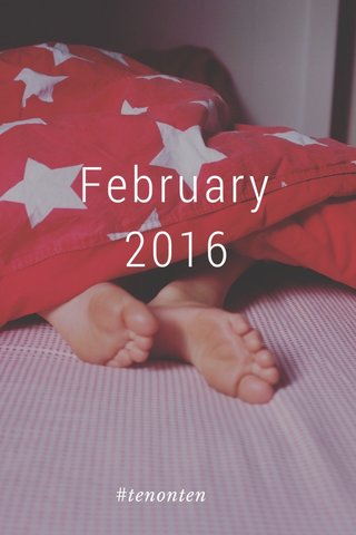 February 2016 #tenonten