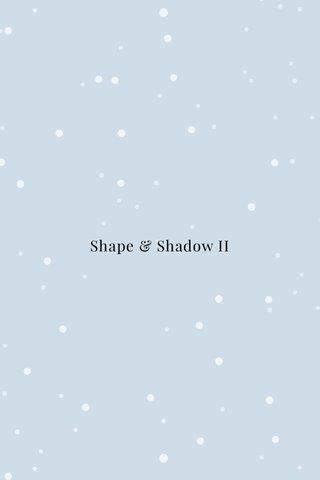 Shape & Shadow II