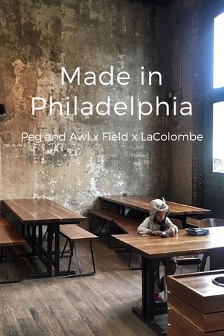 Made in Philadelphia Peg and Awl x Field x LaColombe