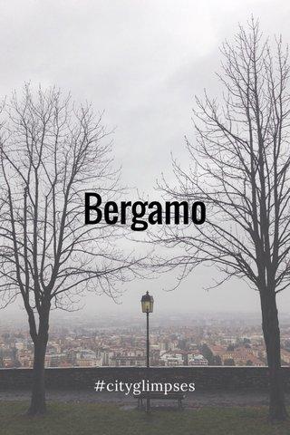 Bergamo #cityglimpses