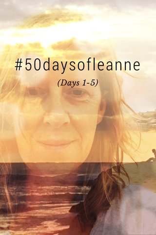 #50daysofleanne (Days 1-5)