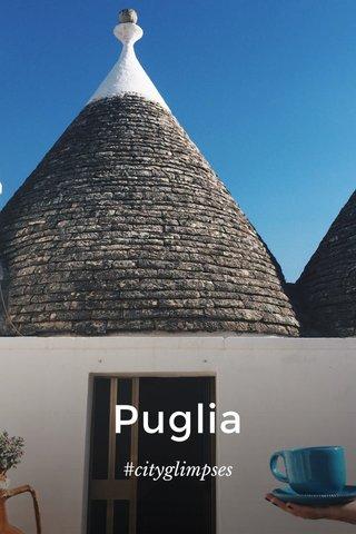 Puglia #cityglimpses