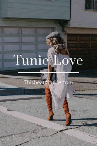 Tunic Love Thisbeautifulife.com