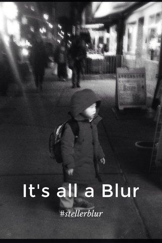 It's all a Blur #stellerblur
