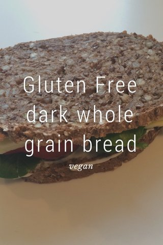Gluten Free dark whole grain bread vegan