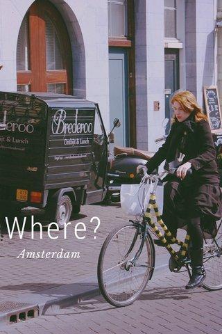 Where? Amsterdam