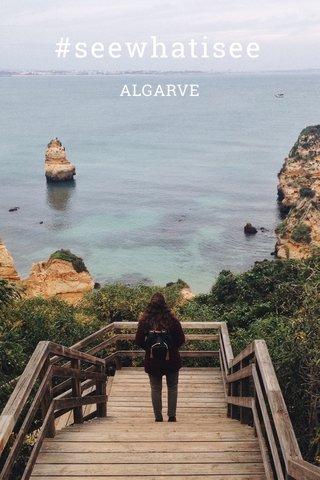 #seewhatisee ALGARVE