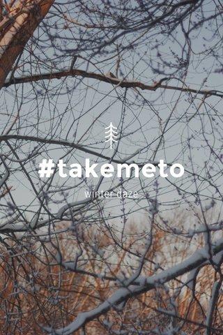 #takemeto winter daze