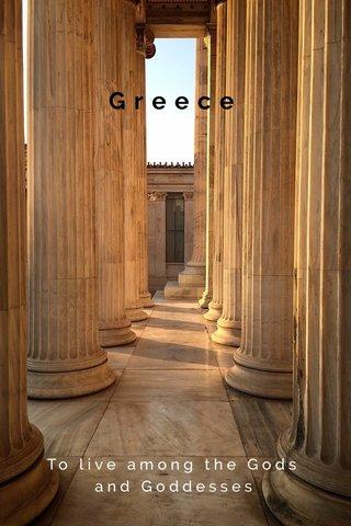Greece To live among the Gods and Goddesses