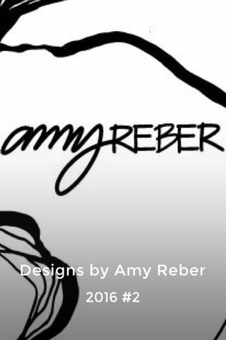 Designs by Amy Reber 2016 #2